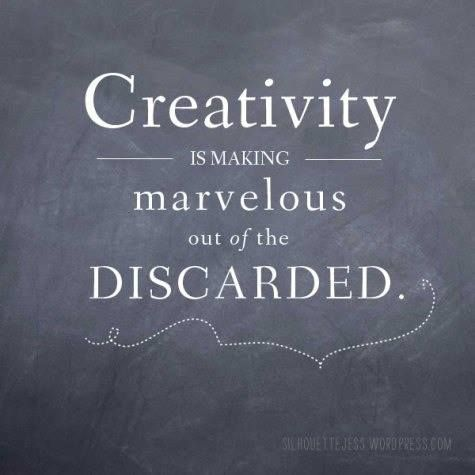 Creativity is making marvelous out of the discarded